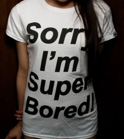 Sorry I'm Super Bored!